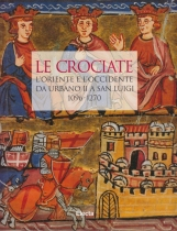 Le crociate. L'oriente e l'occidente da Urbano II a San Luigi 1096-1270
