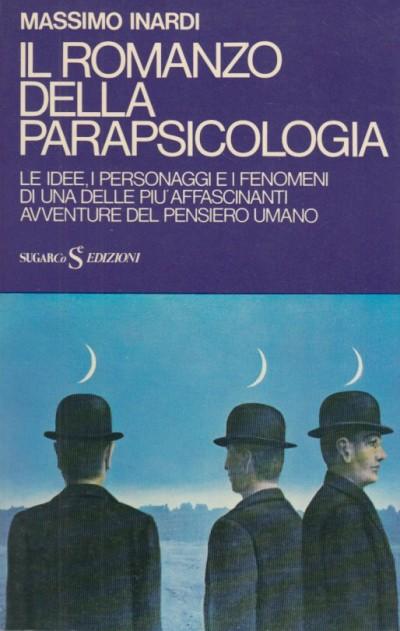 Il romanzo della parapsicologia. le idee, i personaggi e i fenomeni di una delle piu' affascinanti avventure del pensiero umano - Inardi Massimo
