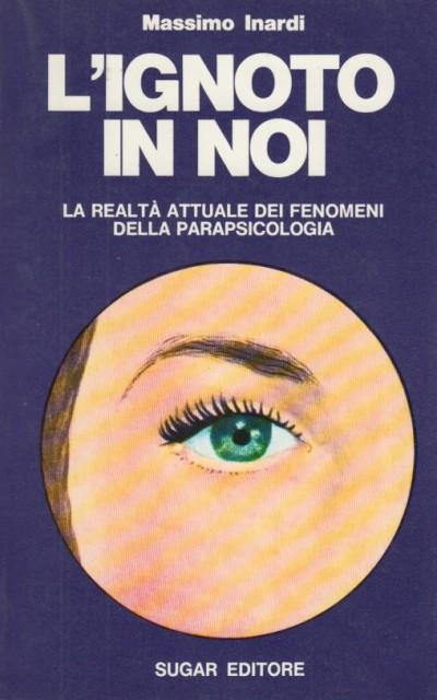 L'ignoto in noi. la realta' attuale dei fenomeni della parapsicologia - Inardi Massimo