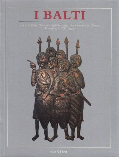I balti alle origini dei prussiani, degli iatvinghi, dei lituani e dei lettoni dal v secolo a. c. al xiv secolo - Aa.vv.