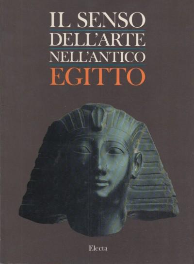 Il senso dell'arte nell'antico egitto - Aa.vv.