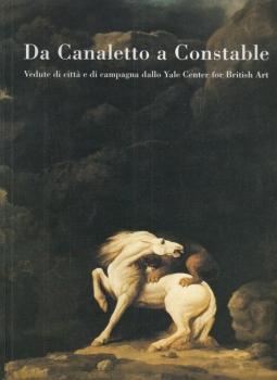 Da Canaletto a Constable. Vedute di città e di campagna dallo Yale Center fo British Art