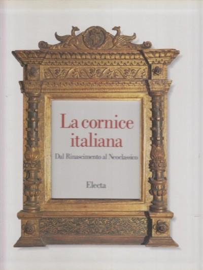 La cornice italiana dal rinascimento al neoclassico - Sabatelli Franco (a Cura Di)