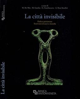 La città invisibile. Padova preromana Trent'anni di scavi e ricerche