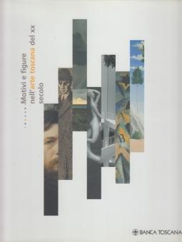 Motivi e figure nell'arte toscana nel XX secolo. Il primoventennio del secolo fra tradizione e rinnovamento