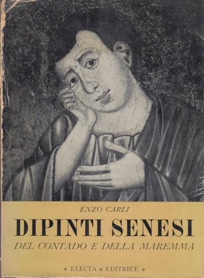 Dipinti senesi del contado e della maremma - Carli Enzo