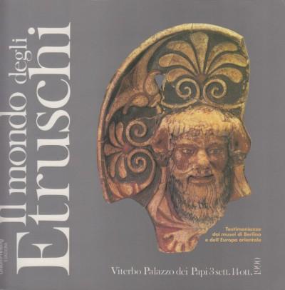 Il mondo degli etruschi. testimonianze dai musei di berlino e dell'europa orientale