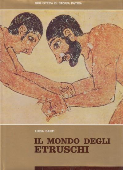 Il mondo degli etruschi - Banti Luisa