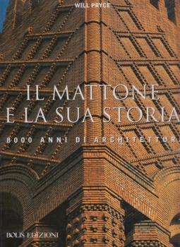 Il mattone e la sua storia. 8000 anni di architettura