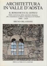 Architettura in Valle D'Aosta. Il Romanico e il Gotico dalla costruzione della cattedrale ottoniana alle committenze di Ibleto e Bonifacio di Challant 1000-1420