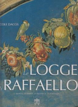 Le logge di Raffaello. L'Antico, La Bibbia, La Bottega, La Fortuna