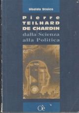 Pierre Teilhard De Chardin dalla Scienza alla Politica