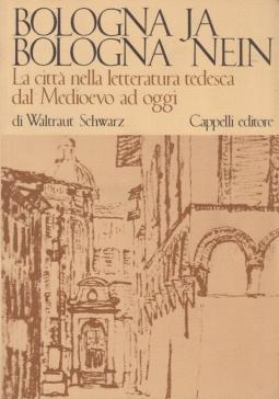 Bologna Ja Bologna Nein. La città nella letteratura tedesca dal Medioevo ad oggi