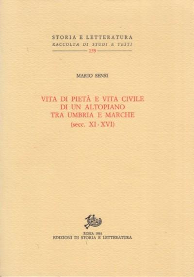 Vita di pietà e vita civile di un altopiano tra umbria e marche (secc. xi-xvi) - Sensi Mario