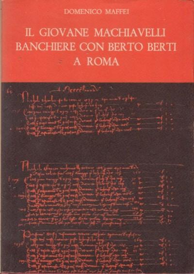 Il giovane machiavelli banchiere con berto berti a roma - Maffei Domenico