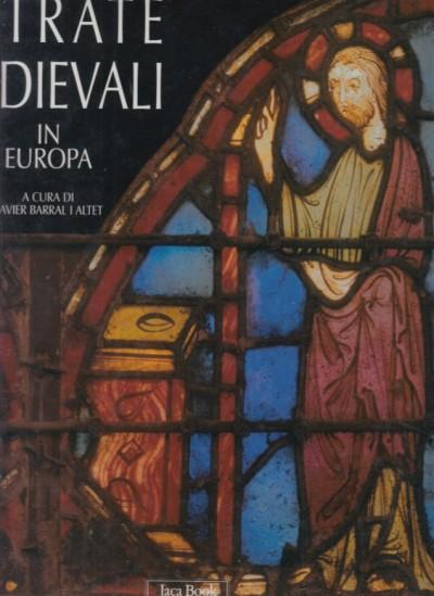 Vetrate medievali in europa - Xavier Barrl I Altet (a Cura Di)
