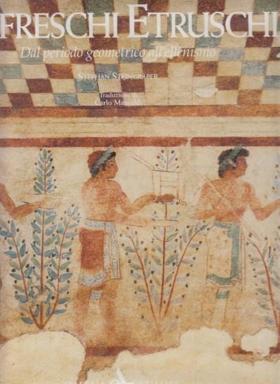 Affreschi etruschi. dal periodo geometrico all'ellenismo - Steingraber Stephan