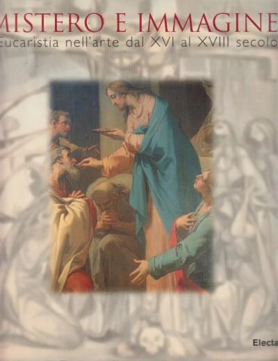 Mistero e immagine l'eucaristia nell'arte dal xvi al xviii secolo - Baviera Salvatore - Bentini Jadranka (a Cura Di)