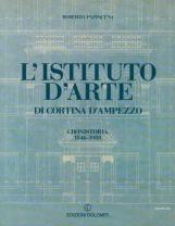 L'istituto d'arte di Cortina d'Ampezzo. Cronistoria 1846-1988