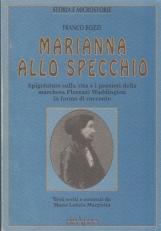 Marianna allo specchio. Spigolature sulla vita e i pensieri della marchesa Florenzi Waddington in forma di racconto