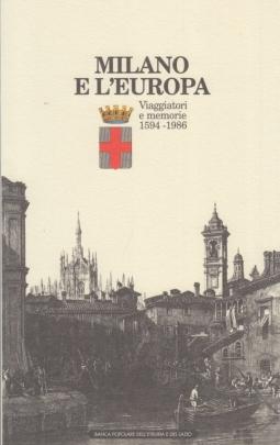 Milano e l'europa. Viaggiatori e memorie 1594-1986