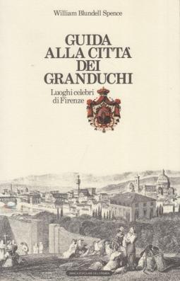 Guida alla città dei granduchi. Luoghi celebri di Firenze