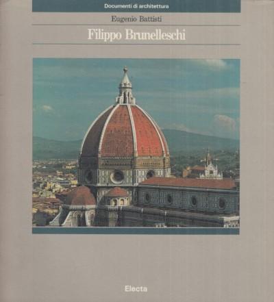 Filippo brunelleschi - Battisti Eugenio