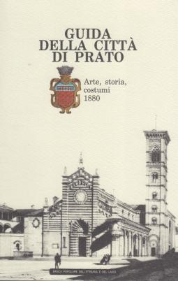Guida alla città di Prato. Arte, storia, costumi 1880