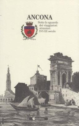 Ancona sotto lo sguardo dei viaggiatori stranieri XVI-XX secolo
