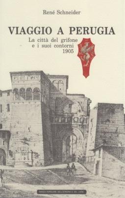 Viaggio a Perugia. La città del grifone e i suoi contorni 1905