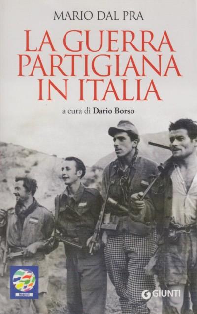 La guerra partigiana in italia settembre 1943 maggio 1944 - Dal Pra Mario