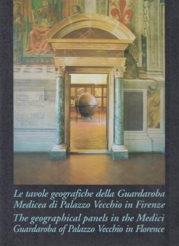 Le tavole geografiche della Gurdaroba Medicea di Palazzo Vecchio in Firenze. The geograhical panels in the Medici Guardaroba of Palazzo Vecchio in Florence