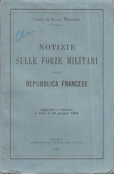Notizie sulle forze militari della repubblica francese aggiunte e varianti a tutto il 30 giugno 1898 - Aa.vv.